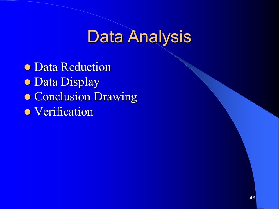 48 Data Analysis Data Reduction Data Reduction Data Display Data Display Conclusion Drawing Conclusion Drawing Verification Verification