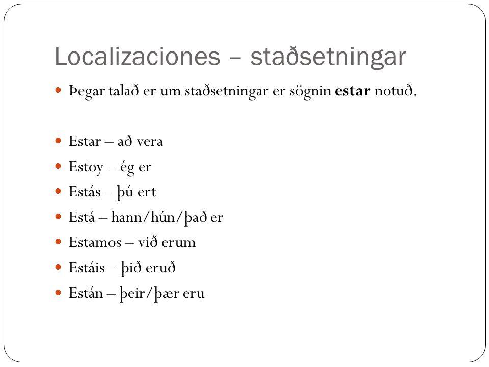 Localizaciones – staðsetningar Þegar talað er um staðsetningar er sögnin estar notuð.