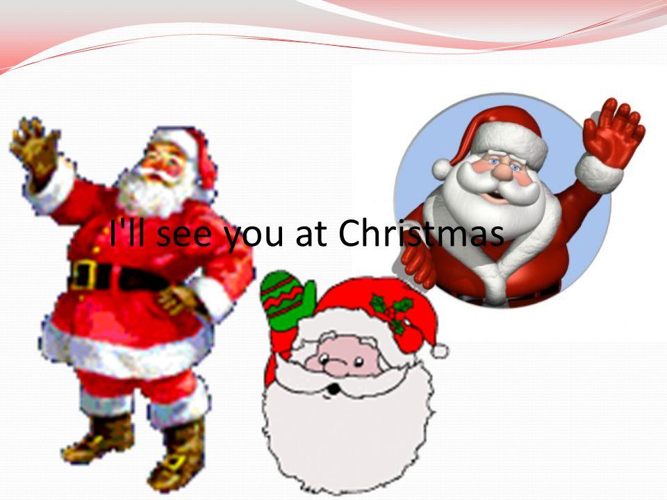 I'll see you at Christmas