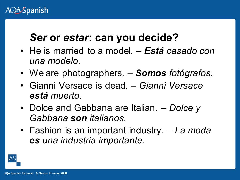 AQA Spanish AS Level © Nelson Thornes 2008 Ser or estar: can you decide.