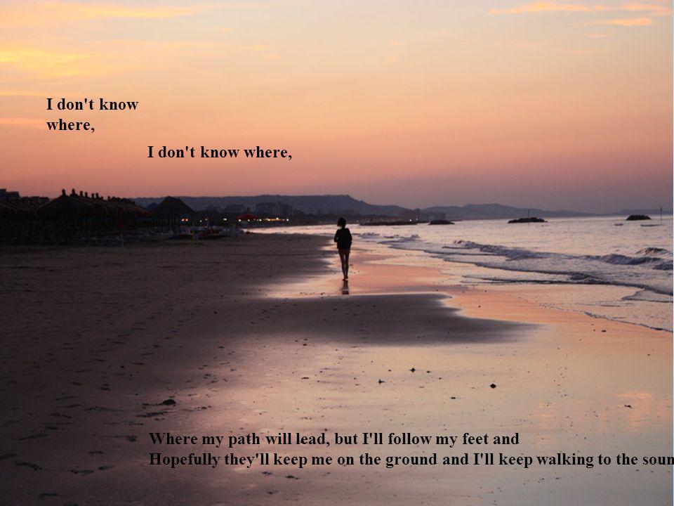 Guess I ll follow, follow, follow my feet. Guess I ll follow, follow, follow my feet
