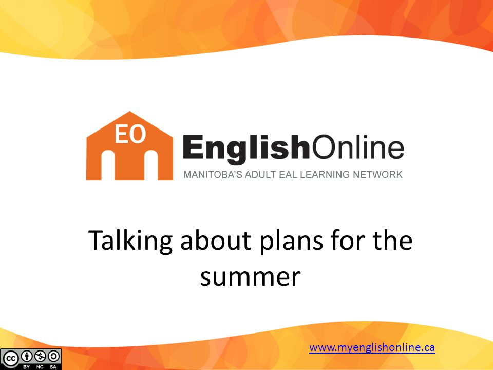 Talking about plans for the summer www.myenglishonline.ca