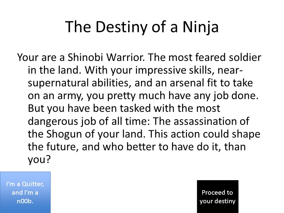 CHOOSE YOUR Destiny Ninja Samurai Farmer I'm a Quitter, and I'm a n00b.