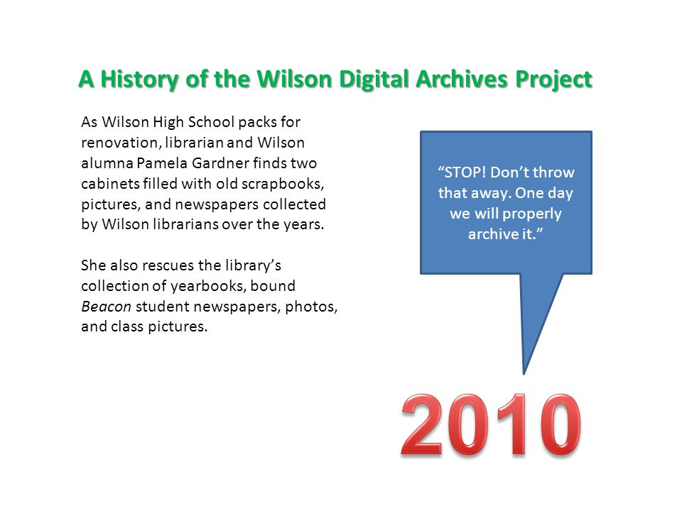 History (continued) While organizing the library storage room in the new building, Lena Frumin, Wilson parent and then-library assistant, asks Ms.