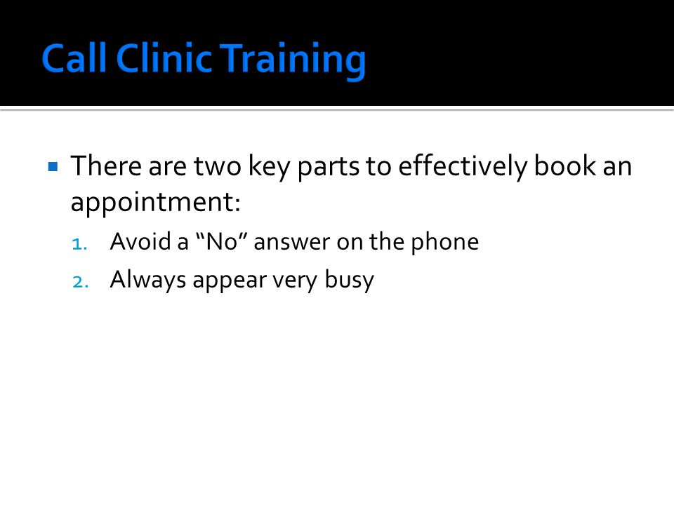 " There are two key parts to effectively book an appointment: 1. Avoid a ""No"" answer on the phone 2. Always appear very busy"