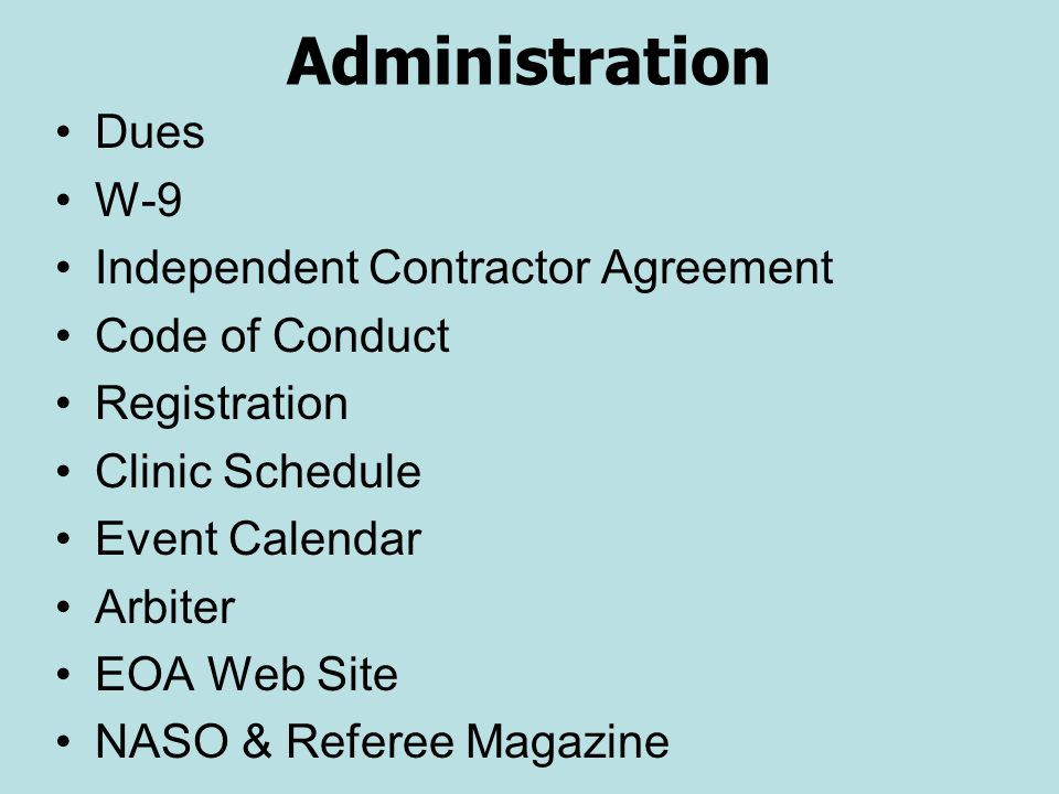 Administration Dues W-9 Independent Contractor Agreement Code of Conduct Registration Clinic Schedule Event Calendar Arbiter EOA Web Site NASO & Refer