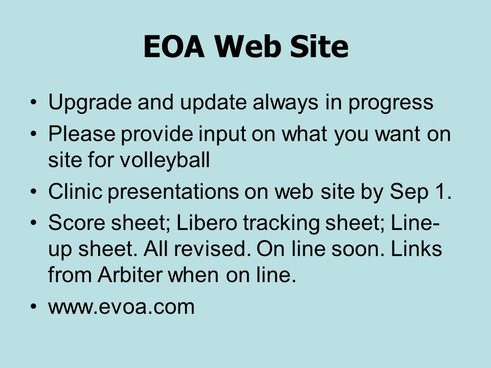 EOA Web Site Upgrade and update always in progress Please provide input on what you want on site for volleyball Clinic presentations on web site by Se
