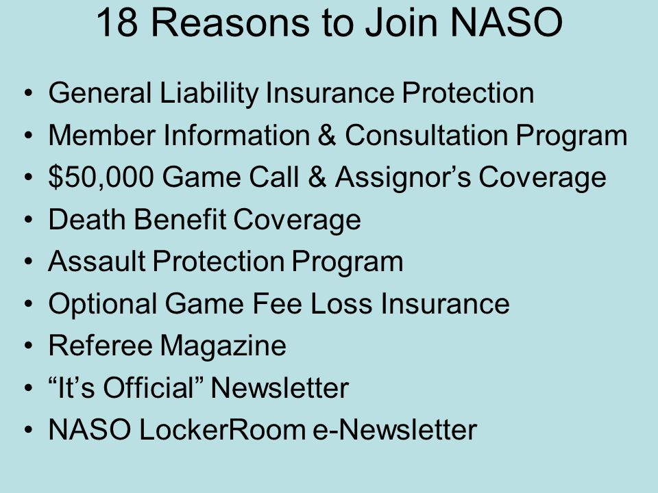 18 Reasons to Join NASO General Liability Insurance Protection Member Information & Consultation Program $50,000 Game Call & Assignor's Coverage Death