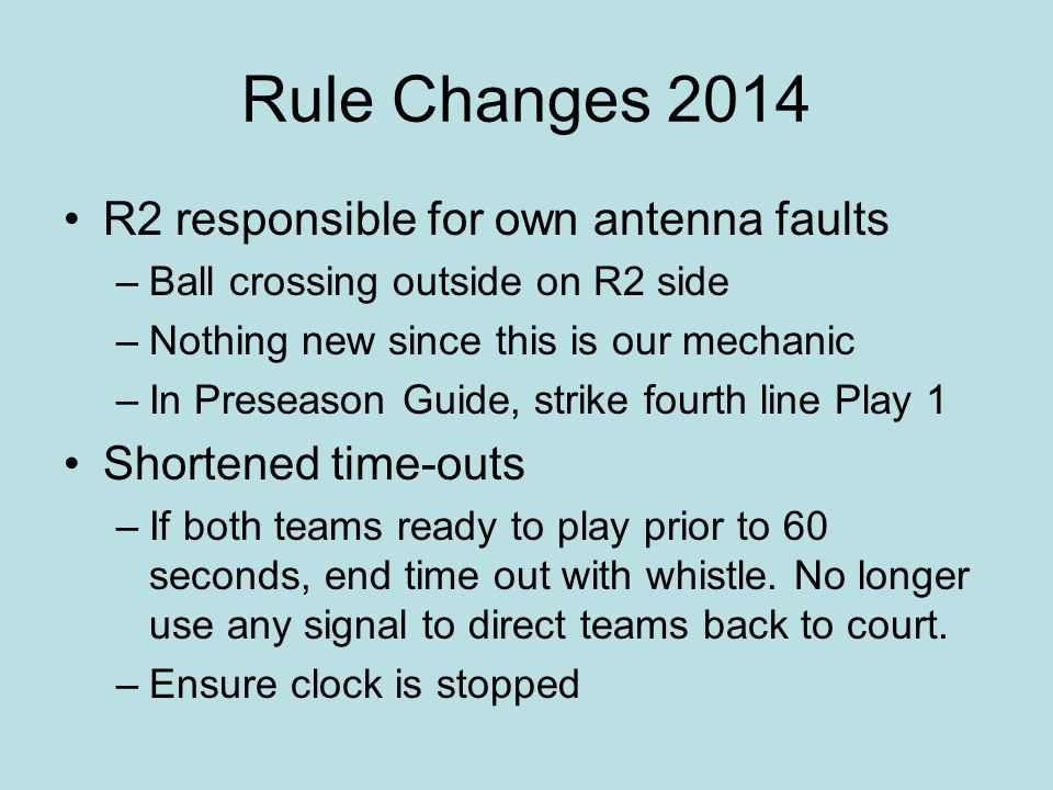 Rule Changes 2014 R2 responsible for own antenna faults –Ball crossing outside on R2 side –Nothing new since this is our mechanic –In Preseason Guide,