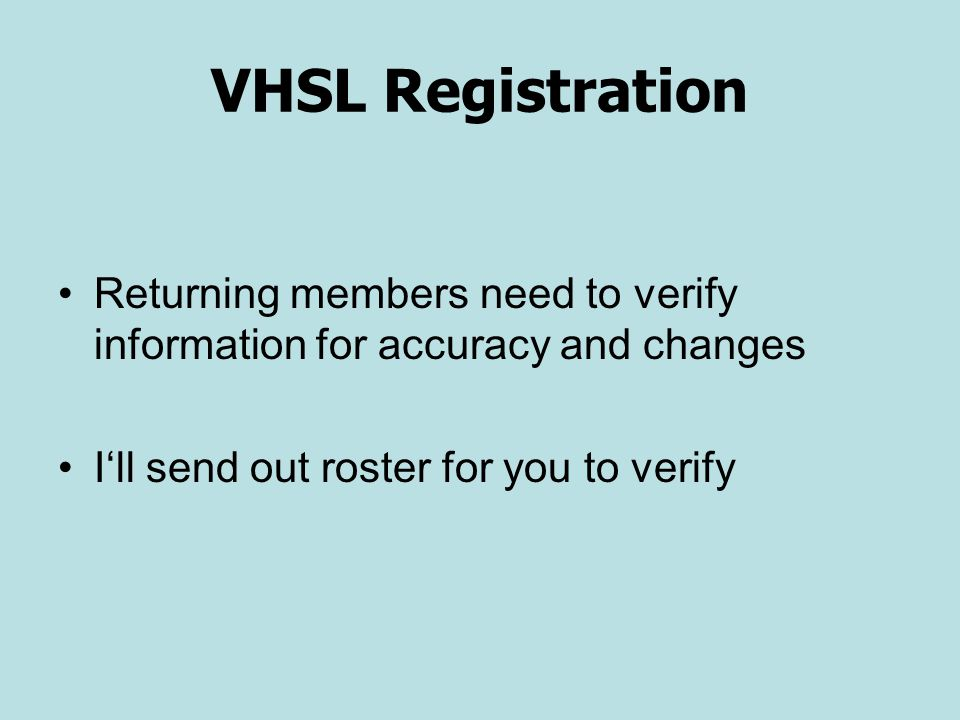 VHSL Registration Returning members need to verify information for accuracy and changes I'll send out roster for you to verify