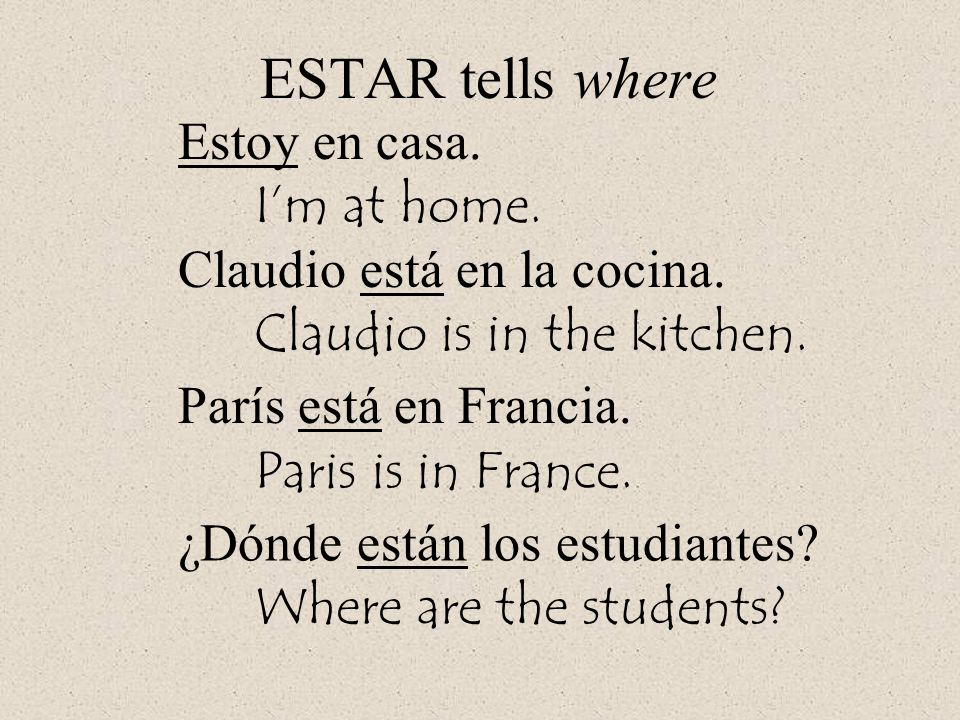 ESTAR tells where Estoy en casa. I'm at home. Claudio está en la cocina. Claudio is in the kitchen. París está en Francia. Paris is in France. ¿Dónde