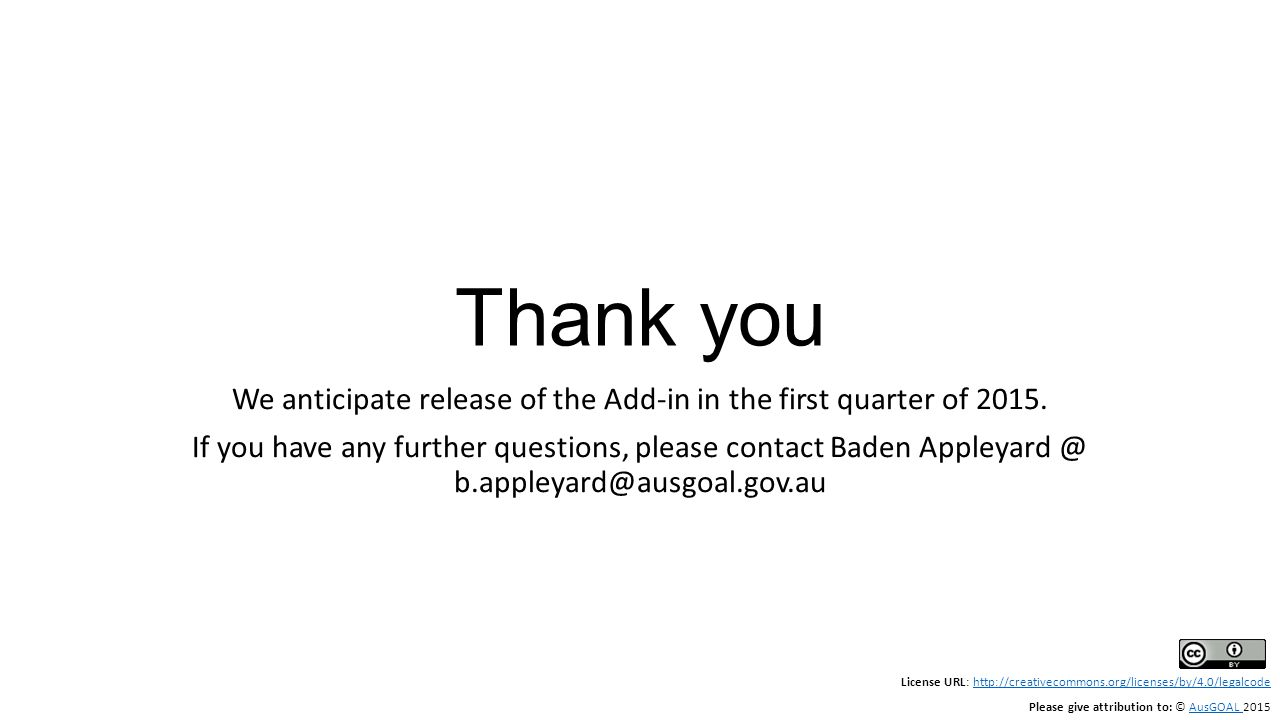 Thank you We anticipate release of the Add-in in the first quarter of 2015.