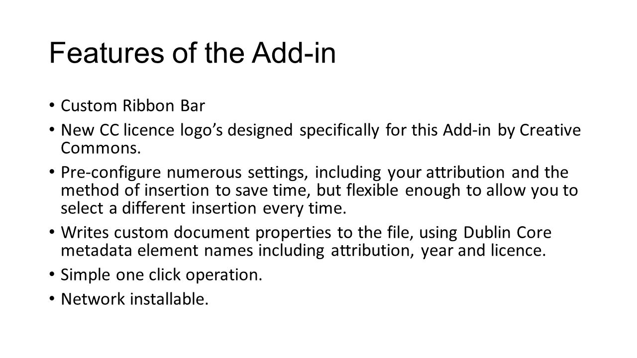 Features of the Add-in Custom Ribbon Bar New CC licence logo's designed specifically for this Add-in by Creative Commons.