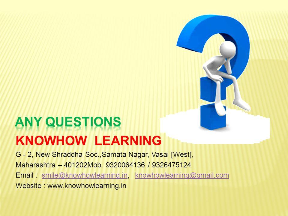 KNOWHOW LEARNING G - 2, New Shraddha Soc.,Samata Nagar, Vasai [West], Maharashtra – 401202Mob. 9320064136 / 9326475124 Email : smile@knowhowlearning.i