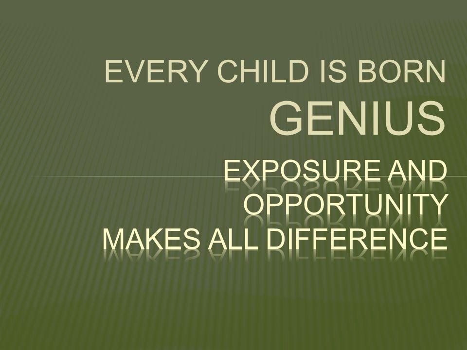 EVERY CHILD IS BORN GENIUS