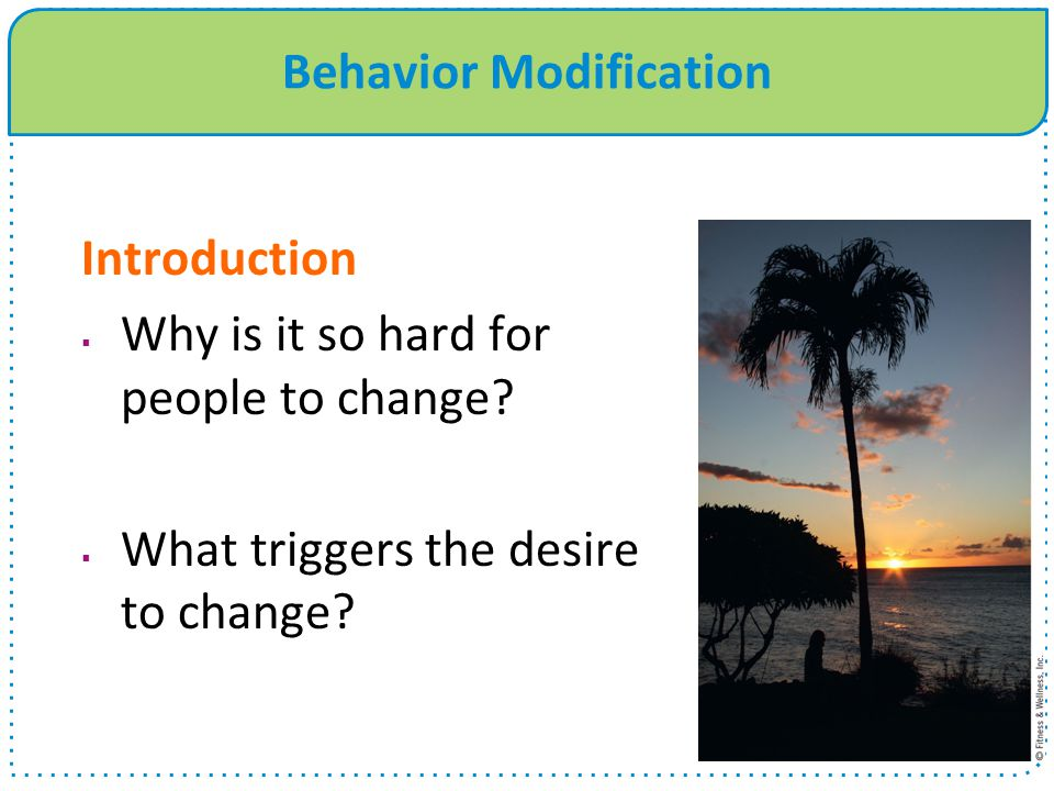 Behavior Modification Introduction  Why is it so hard for people to change.