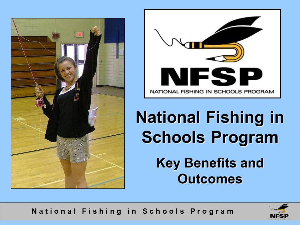 National Fishing in Schools Program Key Benefits and Outcomes N a t i o n a l F i s h i n g i n S c h o o l s P r o g r a m