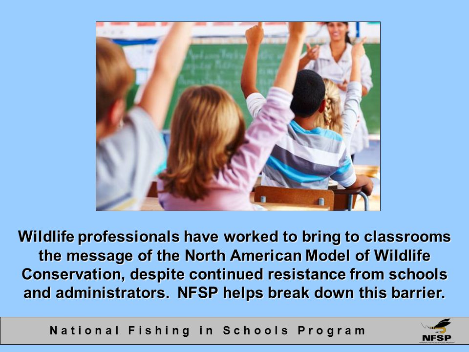 Wildlife professionals have worked to bring to classrooms the message of the North American Model of Wildlife Conservation, despite continued resistan