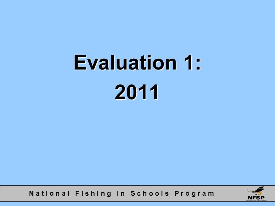 Evaluation 1: 2011 N a t i o n a l F i s h i n g i n S c h o o l s P r o g r a m