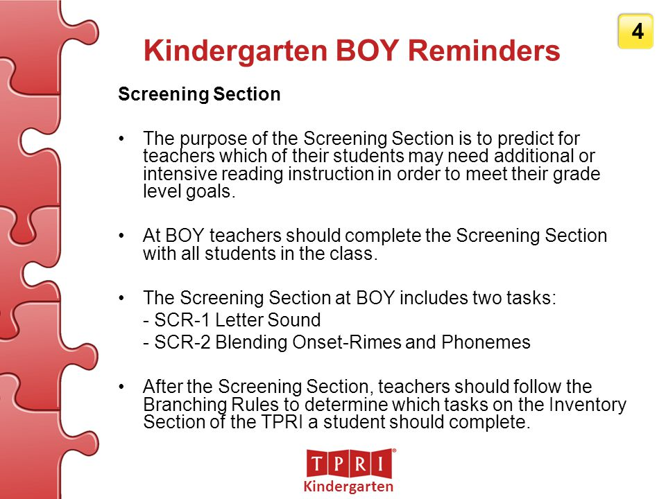 Kindergarten 5 Kindergarten BOY Reminders Inventory Section The purpose of the Inventory Section is to allow teachers to acquire more data to help match reading instruction with specific student needs.