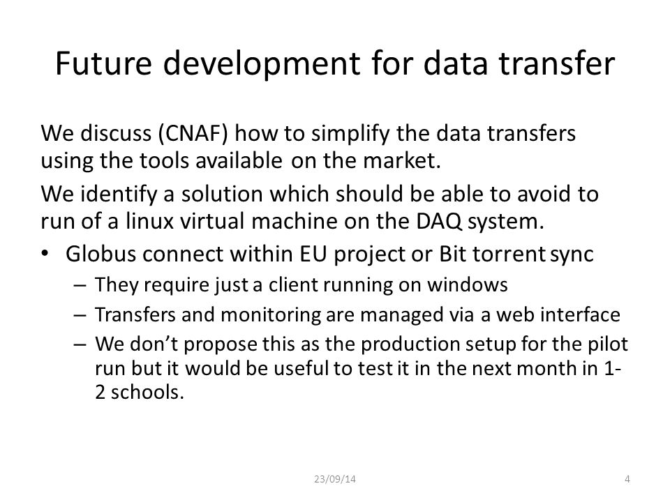 Future development for data transfer We discuss (CNAF) how to simplify the data transfers using the tools available on the market.