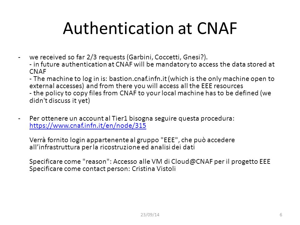 List of EEE resources at CNAF -a server to get files from the schools ( cloud- vm148.cloud.cnaf.infn.it ) entirely managed but CNAF staff.