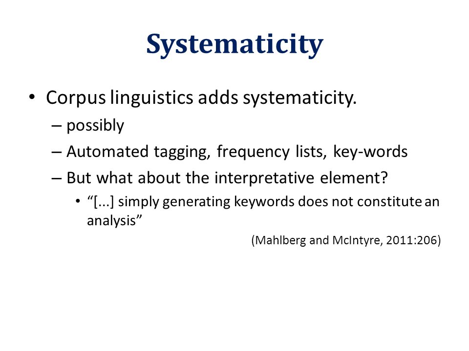 Systematicity Corpus linguistics adds systematicity. – possibly – Automated tagging, frequency lists, key-words – But what about the interpretative el