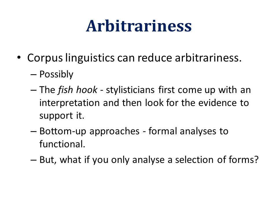 Arbitrariness Corpus linguistics can reduce arbitrariness.
