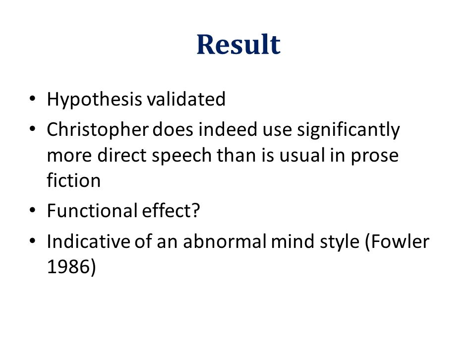Result Hypothesis validated Christopher does indeed use significantly more direct speech than is usual in prose fiction Functional effect? Indicative