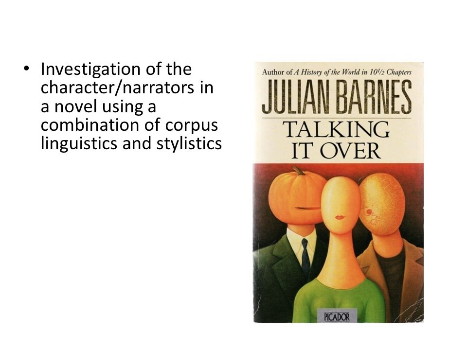 Investigation of the character/narrators in a novel using a combination of corpus linguistics and stylistics