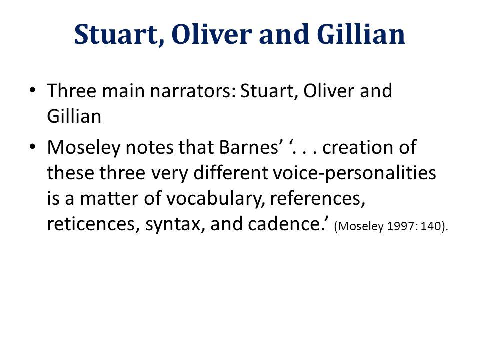 Three main narrators: Stuart, Oliver and Gillian Moseley notes that Barnes' '...