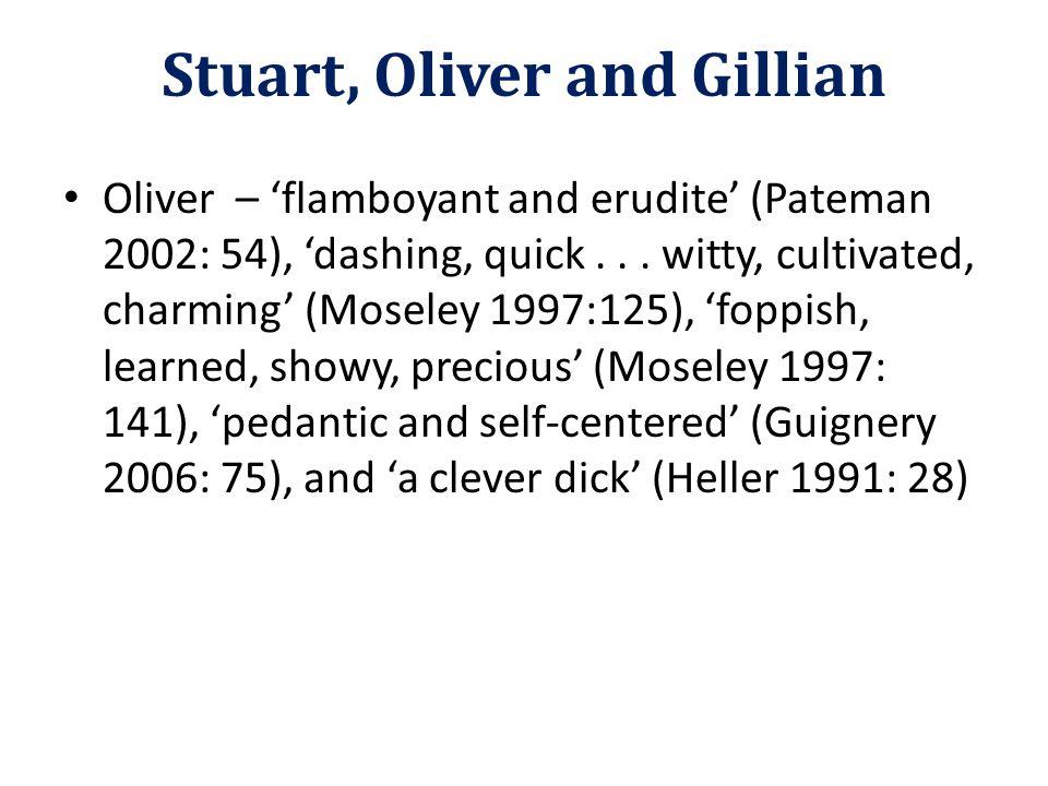 Oliver – 'flamboyant and erudite' (Pateman 2002: 54), 'dashing, quick...