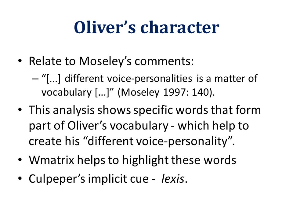 Oliver's character Relate to Moseley's comments: – [...] different voice-personalities is a matter of vocabulary [...] (Moseley 1997: 140).