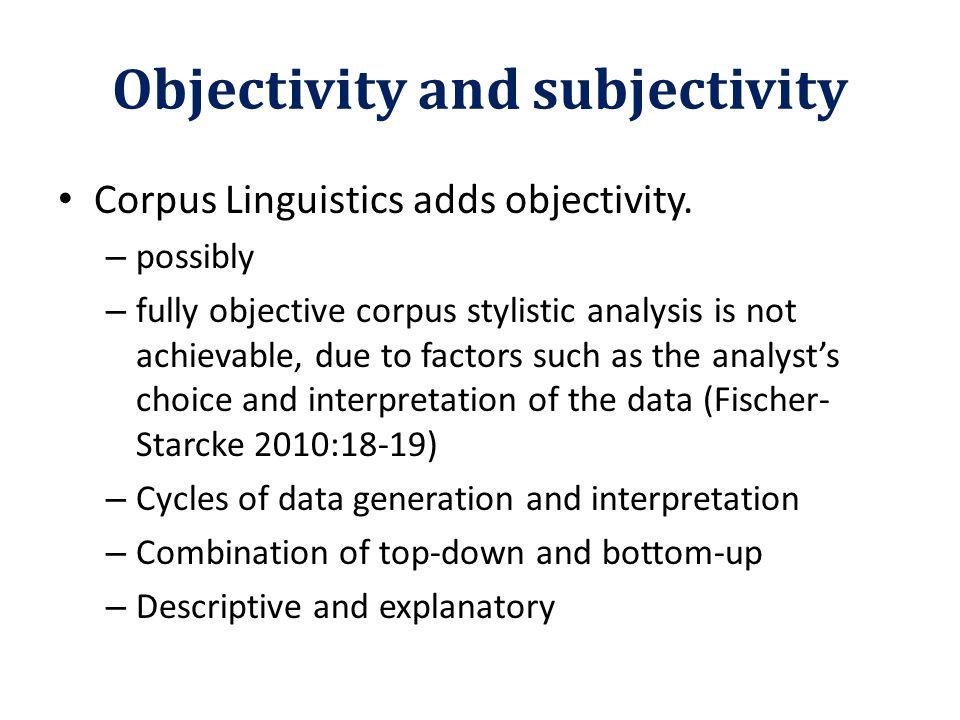 Objectivity and subjectivity Corpus Linguistics adds objectivity.