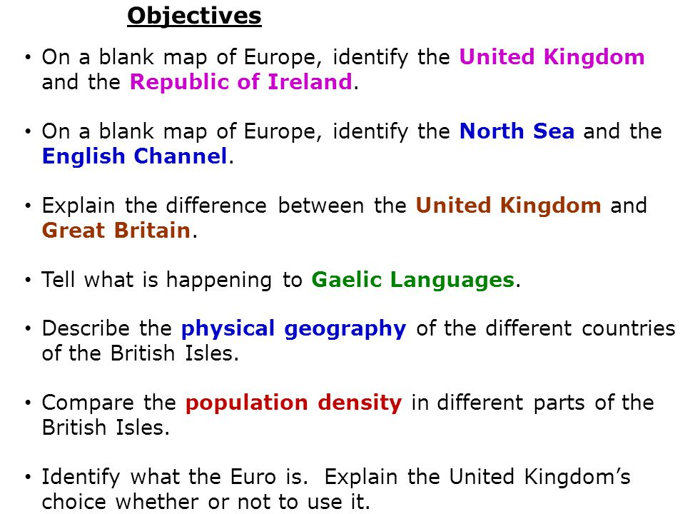 Objectives On a blank map of Europe, identify the United Kingdom and the Republic of Ireland.