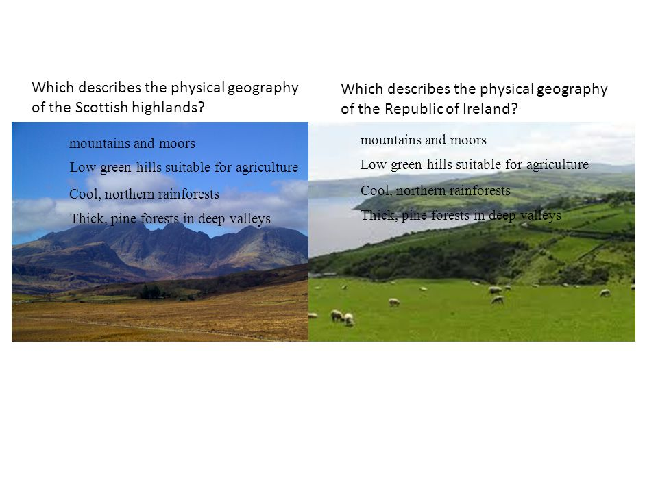 mountains and moors Which describes the physical geography of the Scottish highlands.