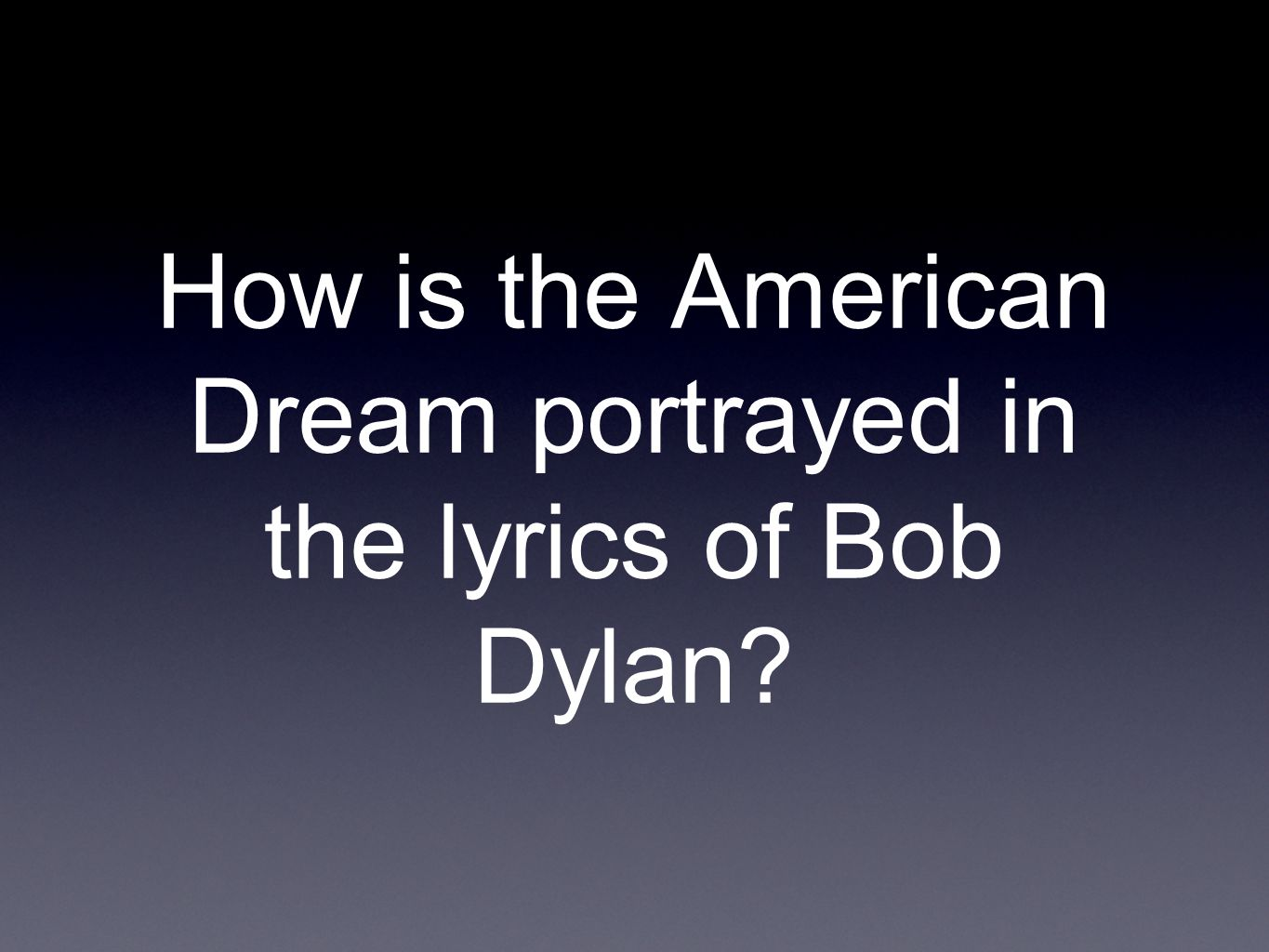 How is the American Dream portrayed in the lyrics of Bob Dylan?