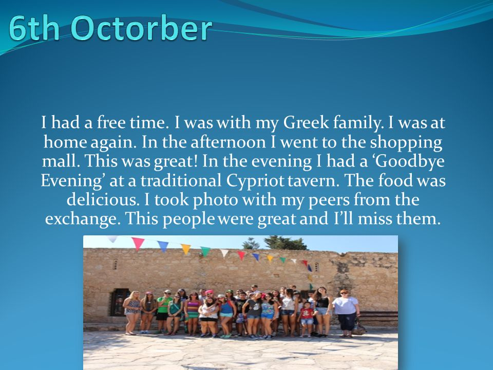 I had a free time. I was with my Greek family. I was at home again.