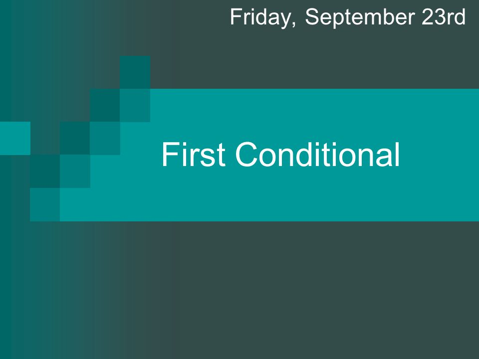 First Conditional Friday, September 23rd