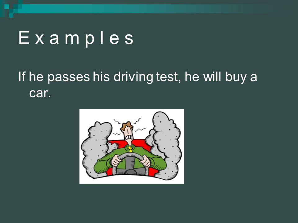 E x a m p l e s If he passes his driving test, he will buy a car.