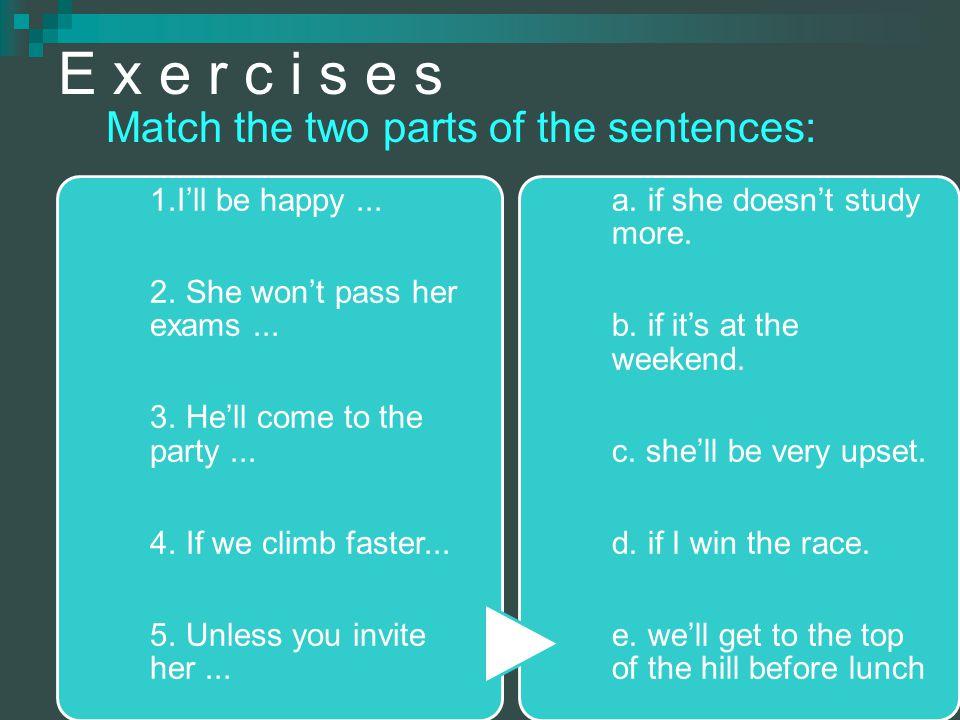 E x e r c i s e s Match the two parts of the sentences: 1.I'll be happy...