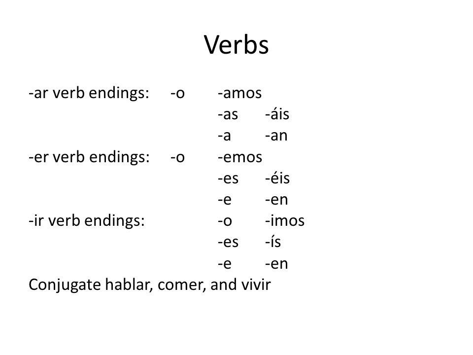 Verbs -ar verb endings:-o-amos -as-áis -a-an -er verb endings:-o-emos -es-éis -e-en -ir verb endings:-o-imos -es-ís -e-en Conjugate hablar, comer, and vivir