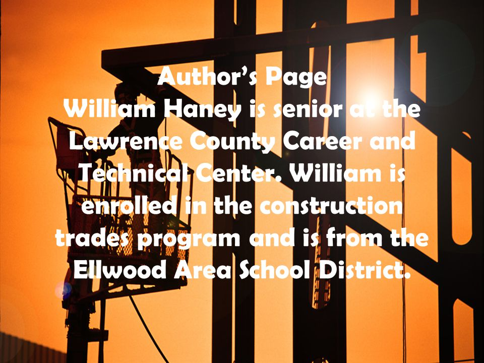 Author's Page William Haney is senior at the Lawrence County Career and Technical Center.