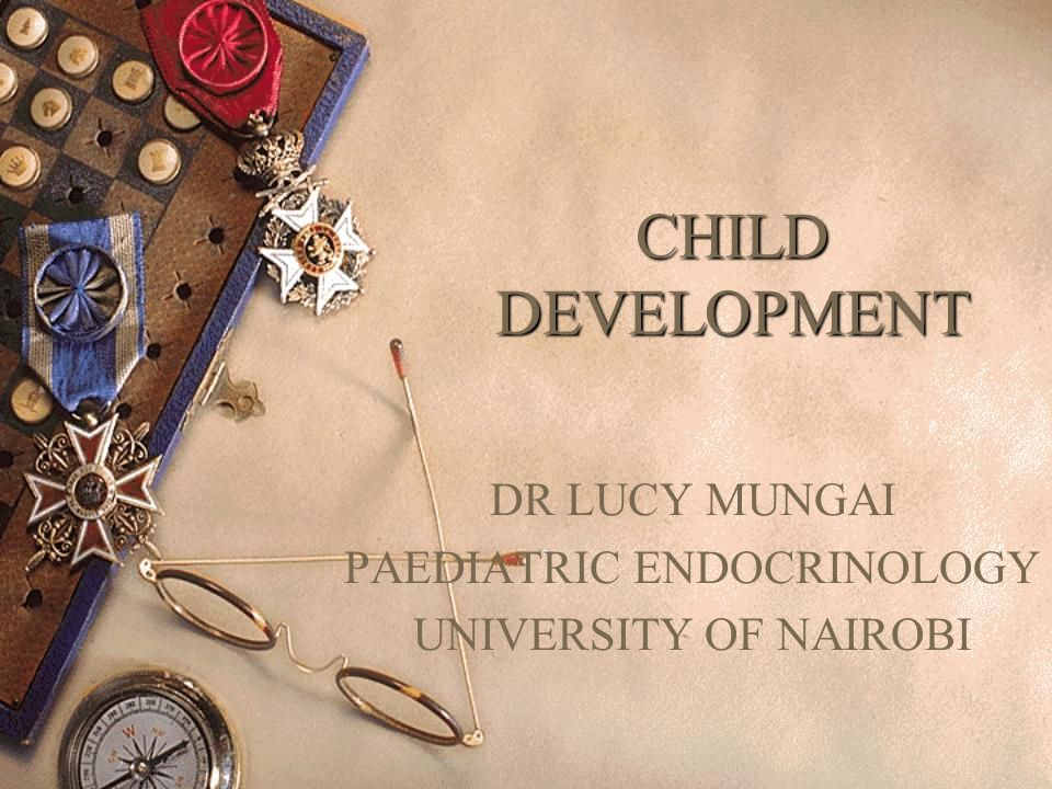 CHILD DEVELOPMENT DR LUCY MUNGAI PAEDIATRIC ENDOCRINOLOGY UNIVERSITY OF NAIROBI