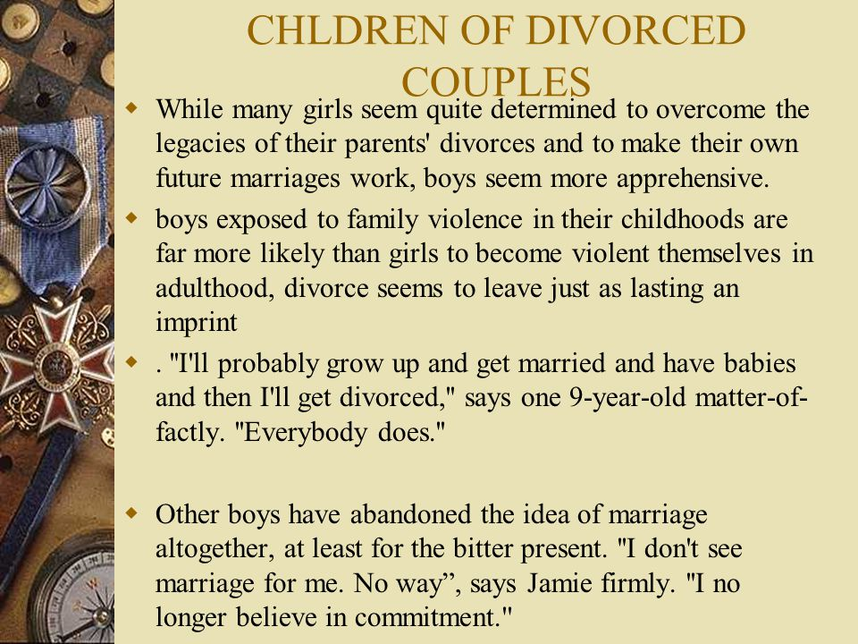 CHLDREN OF DIVORCED COUPLES  While many girls seem quite determined to overcome the legacies of their parents' divorces and to make their own future