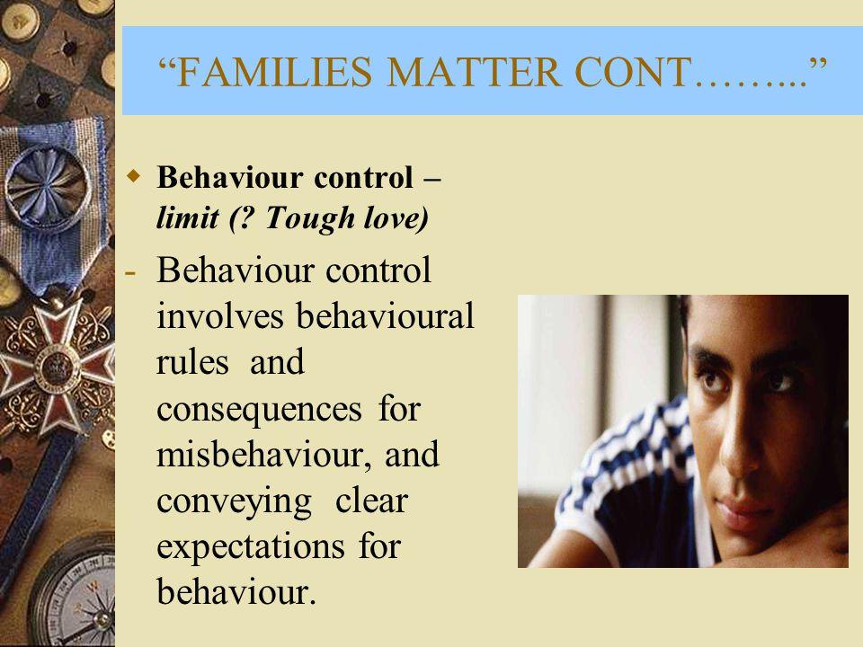 FAMILIES MATTER CONT ……...  Behaviour control – limit (.