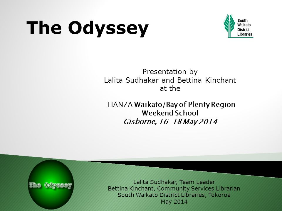 The Odyssey Presentation by Lalita Sudhakar and Bettina Kinchant at the LIANZA Waikato/Bay of Plenty Region Weekend School Gisborne, 16-18 May 2014 La