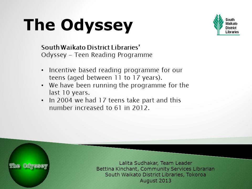 The Odyssey Lalita Sudhakar, Team Leader Bettina Kinchant, Community Services Librarian South Waikato District Libraries, Tokoroa August 2013 South Wa