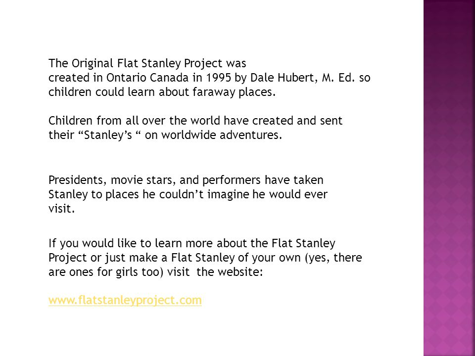 The Original Flat Stanley Project was created in Ontario Canada in 1995 by Dale Hubert, M.