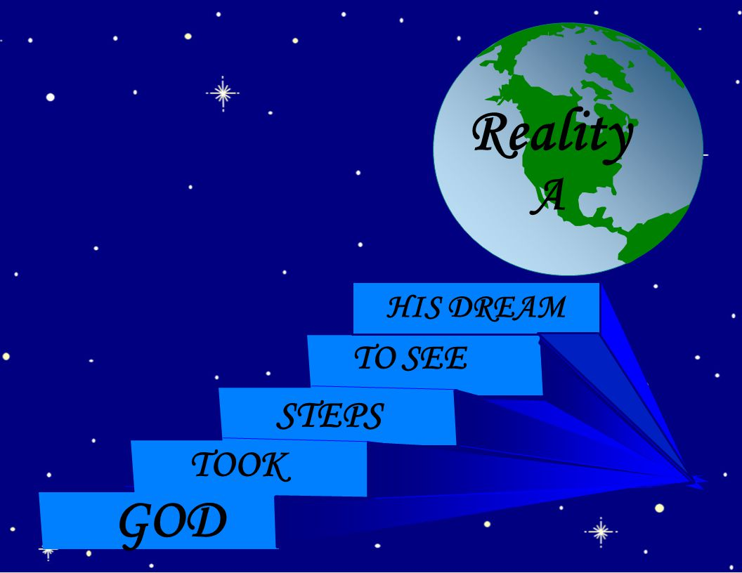 Reality A GOD TOOK STEPS TO SEE HIS DREAM